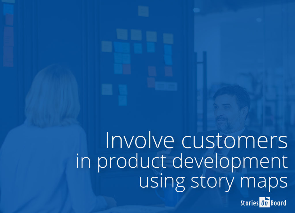 Involve customers in product development using story maps